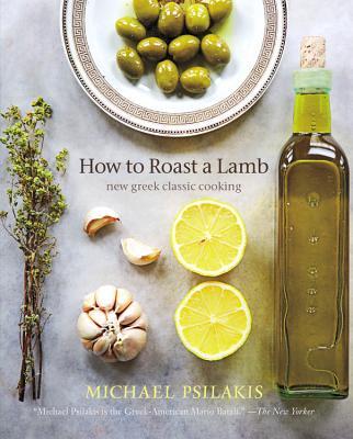 How to Roast a Lamb By Psilakis, Michael/ Binns, Brigit Legere/ Shapiro, Ellen/ Kafka, Barbara (FRW)/ Hirsheimer, Christopher (PHT)/ Hamilton, Melissa (PHT)