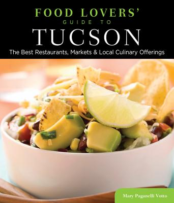 Food Lovers' Guide to Tucson By Paganelli Votto, Mary