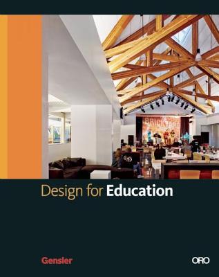 Design for Education By Gensler, M. Arthur, Jr. (FRW)/ Blum, Andrew (INT)/ Cohen, Andrew P. (FRW)/ Gensler, David (FRW)/ Hoskins, Diane (FRW)
